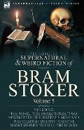 The Collected Supernatural and Weird Fiction of Bram Stoker: 5-Contains the Novel 'The Snake...