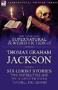 The Collected Supernatural and Weird Fiction of Thomas Graham Jackson-Six Ghost Stories-Two ...