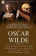 The Collected Supernatural & Weird Fiction of Oscar Wilde-Includes the Novel 'The Picture of...