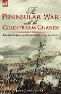 The Peninsular War with the Coldstream Guards: Reminiscences of an Officer in Portugal and S...
