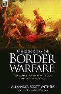 Chronicles of Border Warfare: the Colonial & Indian Wars of the Early American Frontier 1742...