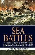 Sea Battles: a Thousand Years of Naval Conflict-Salamis to Tsu-Shima 480 BC - 1905