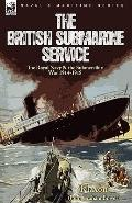 The British Submarine Service: the Royal Navy & the Submersible War 1914-1918