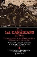 The 1st Canadians at War: Two Accounts of the First Canadian Division in the Great War