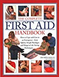 The Complete First Aid Handbook: How To Cope And Care In An Emergency - From Splints, Simple...