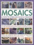 Step-by-Step Mosaics & How to Embellish Glass & Ceramics: 165 Original And Stylish Projects ...