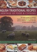 English Traditional Recipes: A Heritage of Food & Cooking: 160 Classic Recipes To Celebrate ...
