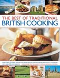 Best of Traditional British Cooking : More Than 70 Classic Step-by-Step Dishes from all Arou...