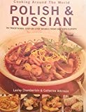 Cooking Around the World: Polish & Russian-70 Traditional Step-By-Step Dishes From Eastern E...