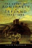 The Court of Admiralty of Ireland, 1575-1893 (Irish Legal History Society)