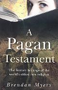 Pagan Testament: The Literary Heritage of the World's Oldest New Religion