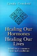 Healing Our Hormones, Healing Our Lives
