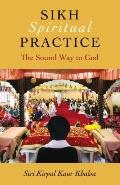 Sikh Spiritual Practice: The Sound Way to God (Na)