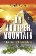 On Juniper Mountain: A Journey in the Himalayas