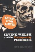 Lust for Life!: Irvine Welsh and theTrainspotting Phenomenon
