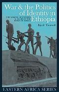War & the Politics of Identity in Ethiopia
