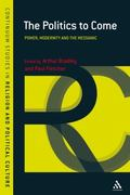 The Politics to Come: Power, Secularity and the Messianic (Continuum Studies in Religion and...