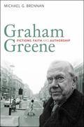 Graham Greene: Fictions, Faith and Authorship