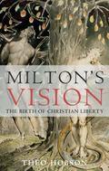 Milton's Vision: The Birth of Christian Liberty