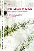 The Image in Mind: Theism, Naturalism, and the Imagination (Bloomsbury Studies in Philosophy...