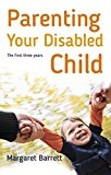 Parenting Your Disabled Child: The First Three Years