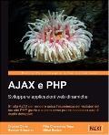Ajax E Php: Sviluppare Applicazioni Web Dinamiche