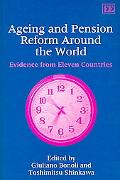 Ageing and Pension Reform Around the World Evidence from Eleven Countries