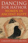 Dancing for Hathor: Women in Ancient Egypt