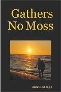 Gathers No Moss