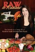 Raw to Radiant The Secrets to a Long Life of Radiant Health Through Raw Foods