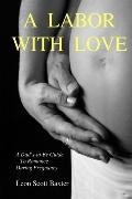 Labor With Love A Dad's-to-be Guide to Romance During Pregnancy
