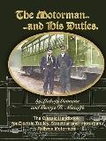 Motorman...and His Duties the Classic Handbook for Electric Trolley, Streetcar and Interurba...