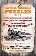 Lateral Thinking Puzzles : More Than 100 Brainteasers to Solve with Logical Reasoning