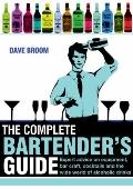 Complete Bartender's Guide : Expert Advice on Equipment, Bar Craft, Cocktails and the World ...