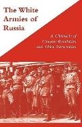 The White Armies of Russia A Chronicle of Counter-Revolution and Allied Intervention