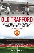 Old Trafford : 100 Years at the Theatre of Dreams - The Official Story