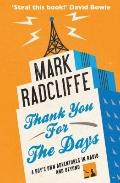 Thank You for the Days : A Boy's Own Adventures in Radio and Beyond