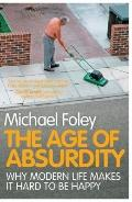 Age of Absurdity : Why Modern Life Makes It Hard to Be Happy