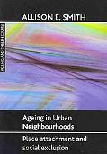 Ageing in Urban Neighbourhoods: Place Attachment and Social Exclusion (Ageing and the Lifeco...