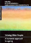 Valuing Older People: A Humanist Approach to Ageing (Ageing and the Lifecourse)