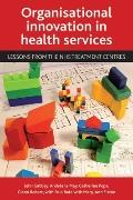 Organisational Innovation in Health Services : Lessons from the NHS Treatment Centres