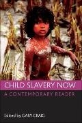 Child slavery Now : A contemporary Reader