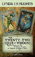 The Twenty-Two Keys of Wisdom: A Study on the Major Arcana of Aleister Crowley's Tarot