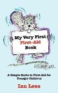 My Very First First-Aid Book: A Simple Guide to First Aid for Younger Children
