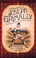 The Pantomime Life of Joseph Grimaldi: Laughter, Madness and the Story of Britain's Greatest...