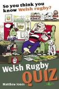 So You Think You Know Welsh Rugby? : Welsh Rugby Quiz
