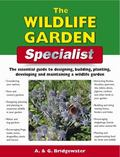 The Wildlife Garden Specialist: The Essential Guide to Designing, Building, Planting, Develo...
