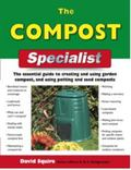 The Compost Specialist: The Essential Guide to Creating and Using Garden Compost, and Using ...