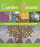 Garden Mosaics: 19 Beautiful Mosaic Projects for Your Garden