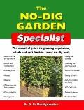 No-Dig Garden Specialist : The Essential Guide to Growing Vegetables, Salads and Soft Fruit ...